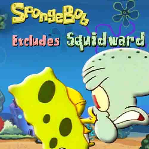 Spongebob: Excludes Squidward
