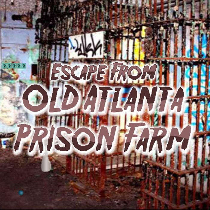 Escape From Old Atlanta Prison Farm