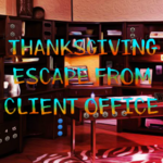 Thanksgiving Escape From Client Office
