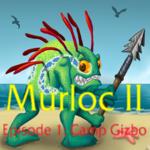 Murloc 2 Episode 1: Camp Gizbo